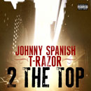 Johnny Spanish & T-Razor - 2 the Top Cover