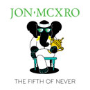 JON MCXRO - The Fifth of Never Cover