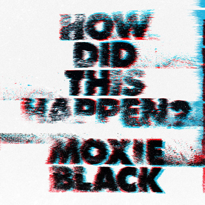 Moxie Black - How Did This Happen? Album Cover