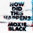 Moxie Black - How Did This Happen? Cover
