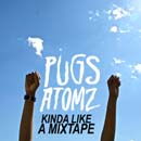 Pugs Atomz - Kinda Like A Mixtape Cover