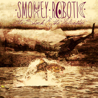 Smokey Robotic - The Shark & the Helicopter Cover