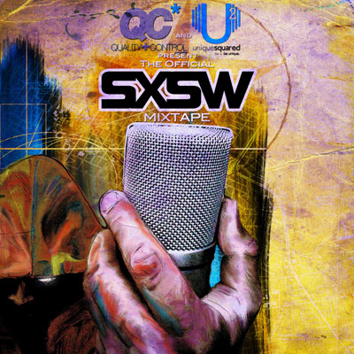 Unique Squared and Quality Control Present: The Official SXSW Mixtape Cover