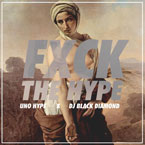 Uno Hype x DJ Black Diamond - FXCK THE HYPE Cover