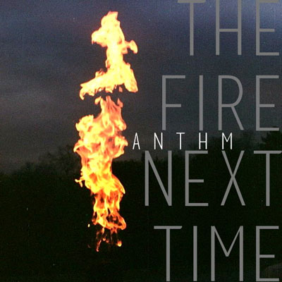 anthm-the-fire-next-time