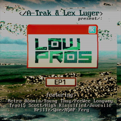 A-Trak & Lex Luger - Low Pros EP1 Album Cover