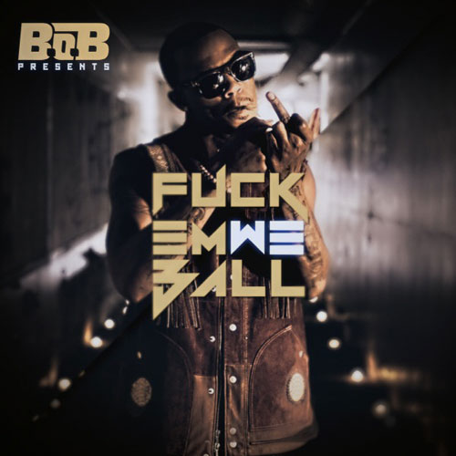 B.o.B - F**k Em We Ball Cover