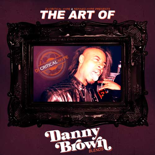 DJ Critical Hype Presents - The Art Of Danny Brown Blends Album Cover