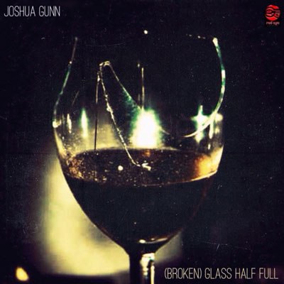 Joshua Gunn - (Broken) Glass Half Full Album Cover