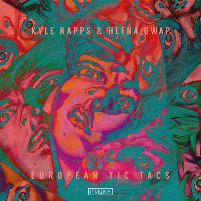 Kyle Rapps & Hefna Gwap - European Tic Tacs Album Cover