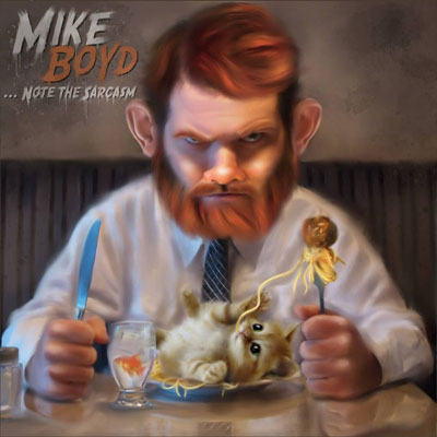 Mike Boyd - ...Note the Sarcasm Album Cover