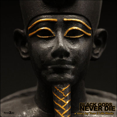 True 2 Life Music - Black Gods Never Die Album Cover