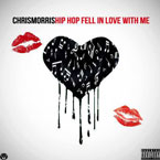 Chris Morris - Hip Hop Fell in Love With Me Artwork