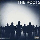 The Roots - How I Got Over Cover