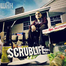 Wax - Scrublife Artwork