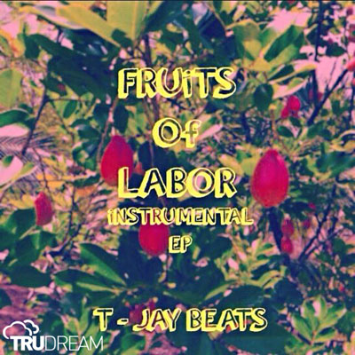 t-jay-beats-fruits-of-labor