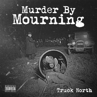 Truck North - Murder By Mourning Album Cover