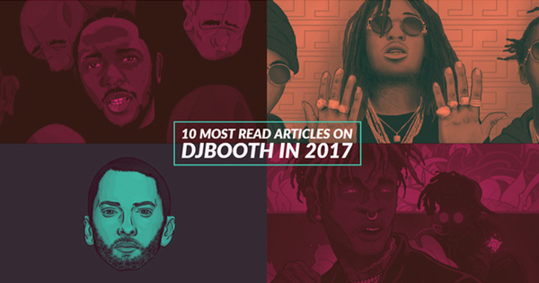 2017-12-28-most-read-articles-on-djbooth-this-year