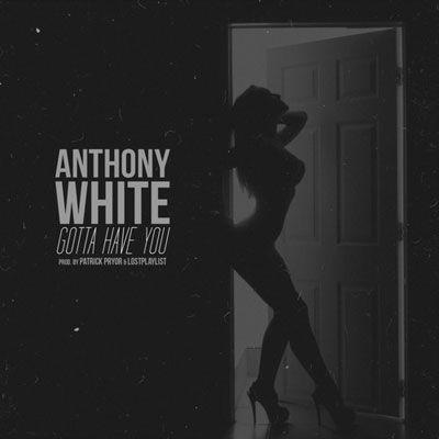 anthony-white-gotta-have-you