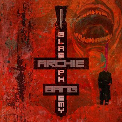 archie-bang-blasphemy
