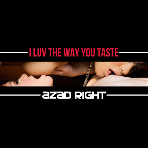azad-right-i-luv-the-way-you-taste