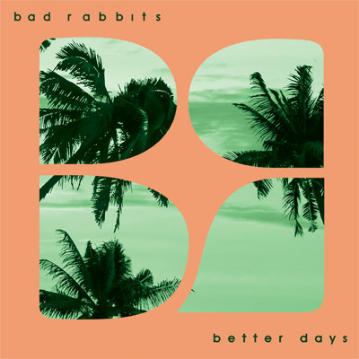 bad-rabbits-better-days