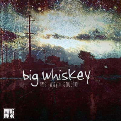 big-whiskey-one-way-or-another