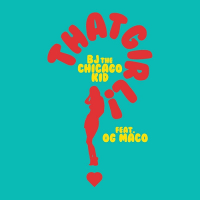 06195-bj-the-chicago-kid-that-girl-og-maco