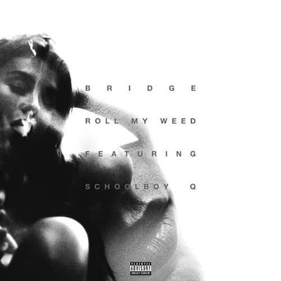 Bridge ft. ScHoolboy Q - Roll My Weed Artwork