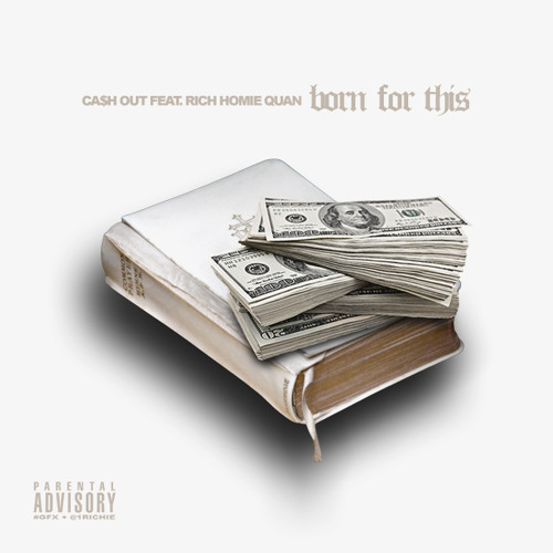 03046-cash-out-born-for-this-rich-homie-quan