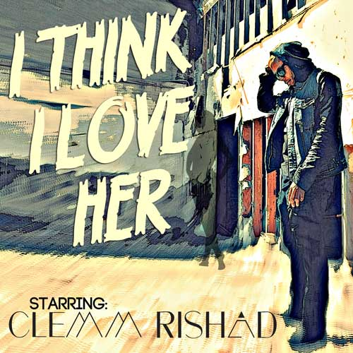 clemm-rishad-i-think-i-love-her