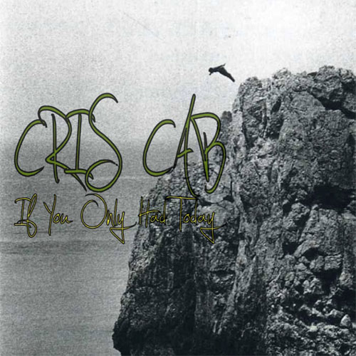 cris-cab-if-you-only-had-today
