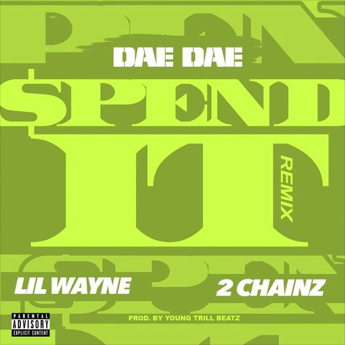 06026-dae-dae-spend-it-remix-lil-wayne-2-chainz