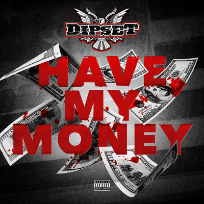 Dipset - Have My Money Artwork