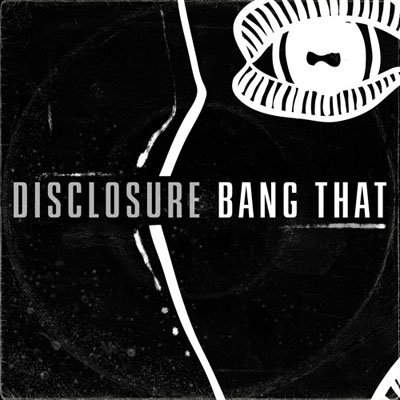 Disclosure - Bang That Artwork