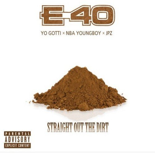09127-e-40-straight-out-the-dirt-yo-gotti-youngboy-never-broke-again-jpz
