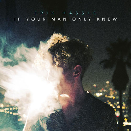 04086-erik-hassle-if-your-man-only-knew