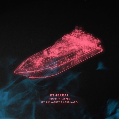 01087-ethereal-howd-it-happen-lil-yachty-lord-narf