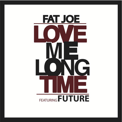 fat-joe-love-me-long-time