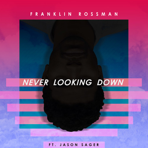 05127-franklin-rossman-never-looking-down