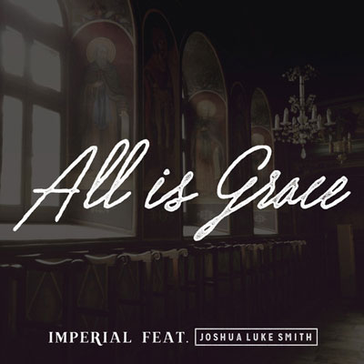 Imperial ft. Joshua Luke Smith - All Is Grace Artwork