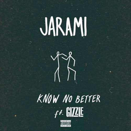 [Listen] Jarami - Know No Better ft. Gizzle