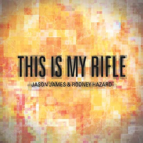 jason-james-this-is-my-rifle