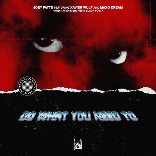05307-joey-fatts-do-what-you-need-to-xavier-wulf-maxo-kream