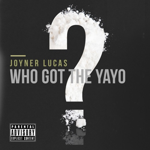 01136-joyner-lucas-who-got-the-yayo