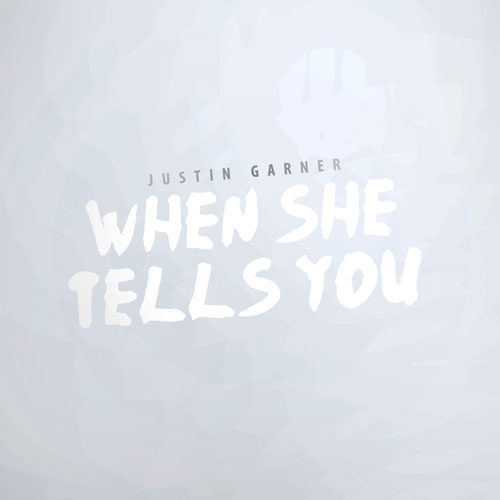justin-garner-when-she-tells-you