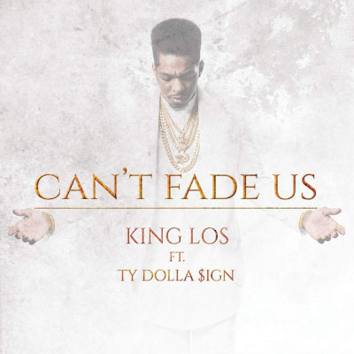 King Los - Can't Fade Us ft. Ty Dolla $ign Artwork