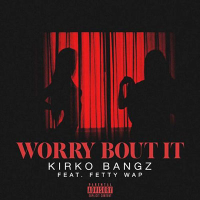 08015-kirko-bangz-worry-bout-it-fetty-wap