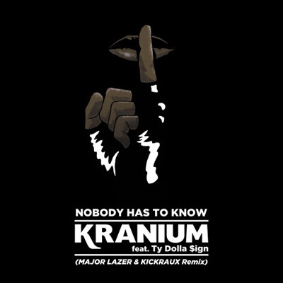 07305-kranium-nobody-has-to-know-major-lazer-kickraux-remix