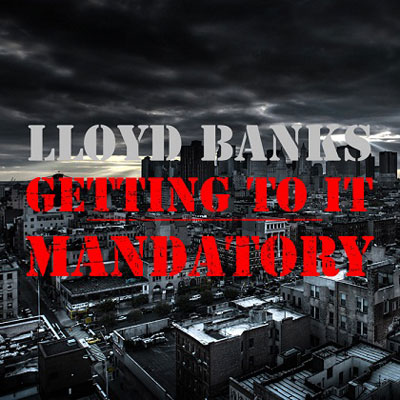 lloyd-banks-getting-to-it-mandatory